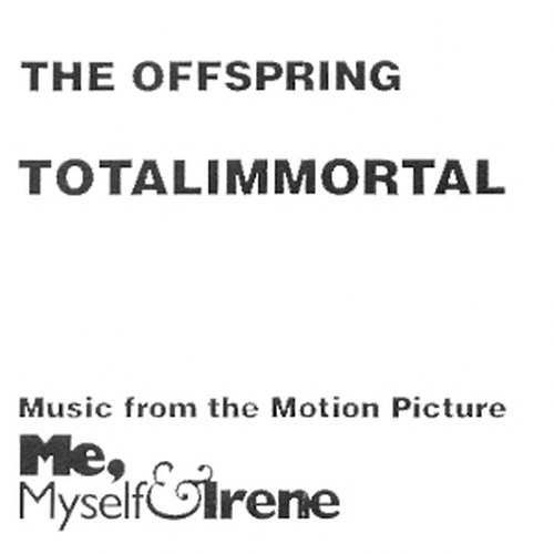 2000 - Totalimmortal [Promo] 01. The Offspring - Totalimmortal 02. The Offspring - Totalimmortal (Call-out hook)