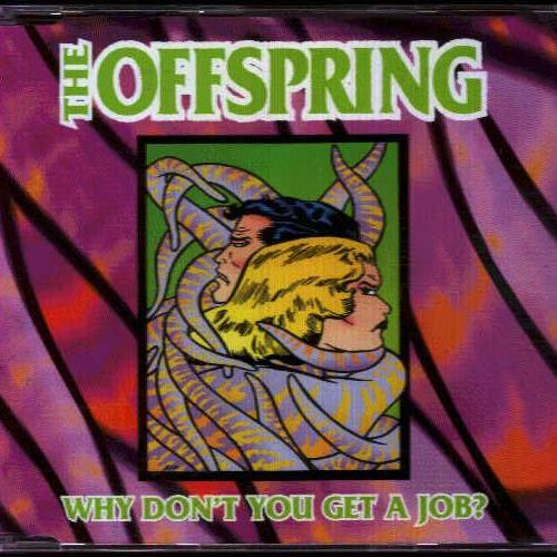 1999 - Why Don't You Get a Job [Promo] 01. The Offspring - Why Don't You Get a Job 02. The Offspring - Why Don't You Get a Job (Callout Hook #1) 03. The Offspring - Why Don't You Get a Job (Callout Hook #2)
